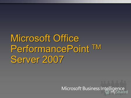 Microsoft Office PerformancePoint TM Server 2007.