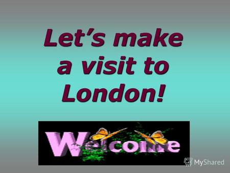 Lets make a visit to London!. Content. Introducing. A view of London. Big Ben. The Houses of Parliament.The Houses of Parliament. The Tower of London.