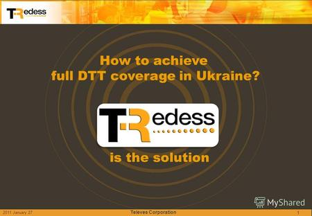 1 How to achieve full DTT coverage in Ukraine? is the solution 2011 January 27 Televes Corporation.