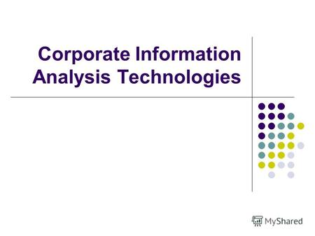 Corporate Information Analysis Technologies. Course content Introduction. Common basics of data analysis in corporate systems Chapter 1. Data warehouse.