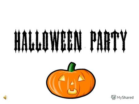 The Halloween Party Plan of the party Listen to the story about the holiday Play a game Tell a scared story Draw a picture.