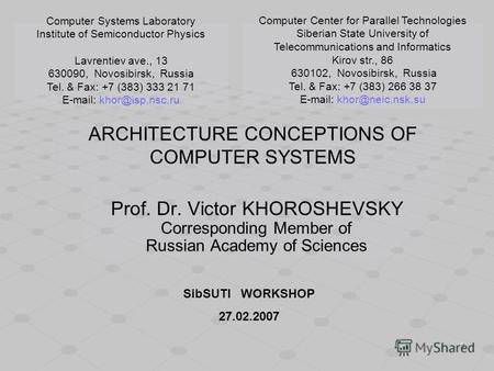 1 ARCHITECTURE CONCEPTIONS OF COMPUTER SYSTEMS Prof. Dr. Victor KHOROSHEVSKY Corresponding Member of Russian Academy of Sciences Computer Systems Laboratory.