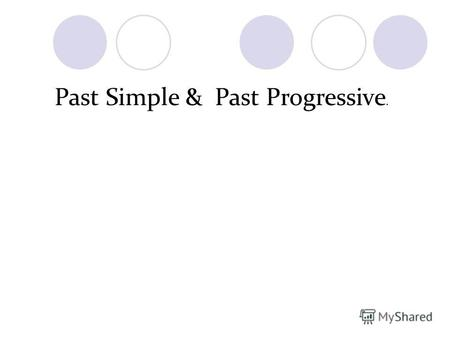 Past Simple & Past Progressive.. PAST PROGRESSIVE TENSE ПРОШЕДШЕЕ ДЛИТЕЛЬНОЕ ВРЕМЯ Обстоятельства времени: At 5 oclock yesterday, all day long, аll evening,