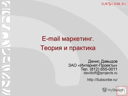 E-mail маркетинг. Теория и практика Денис Давыдов ЗАО «Интернет-Проекты» Тел. (812) 655-0011 davidoff@iprojects.ru