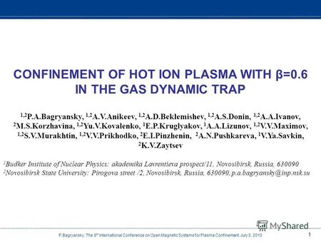 P.Bagryansky, The 8 th International Conference on Open Magnetic Systems for Plasma Confinement, July 5, 2010 1 CONFINEMENT OF HOT ION PLASMA WITH β=0.6.