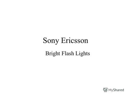 Sony Ericsson Bright Flash Lights. Brief: To promote benefits of Sony Ericsson Cybershot C510. Бриф: Прокоммуницировать преимущества Sony Ericsson Cybershot.