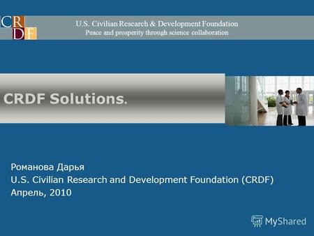 U.S. Civilian Research & Development Foundation Peace and prosperity through science collaboration Романова Дарья U.S. Civilian Research and Development.