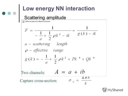 Low energy NN interaction Scattering amplitude Two channels: Capture cross-section: