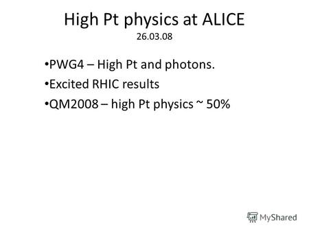 High Pt physics at ALICE 26.03.08 PWG4 – High Pt and photons. Excited RHIC results QM2008 – high Pt physics ~ 50%