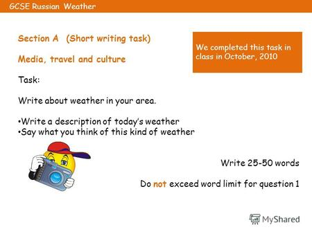 Section A (Short writing task) Media, travel and culture Task: Write about weather in your area. Write a description of todays weather Say what you think.