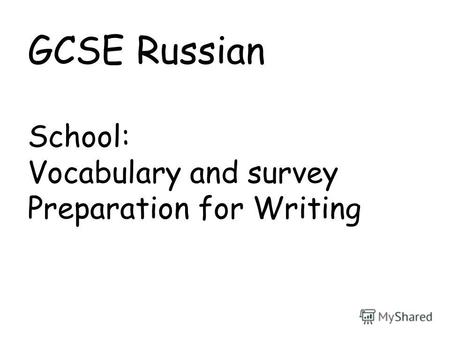 GCSE Russian School: Vocabulary and survey Preparation for Writing.