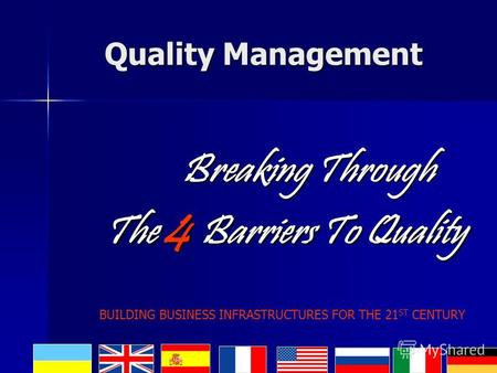 Quality Management Breaking Through Breaking Through The 4 Barriers To Quality The 4 Barriers To Quality BUILDING BUSINESS INFRASTRUCTURES FOR THE 21 ST.