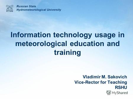 Information technology usage in meteorological education and training Russian State Hydrometeorological University Vladimir M. Sakovich Vice-Rector for.