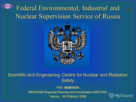 Federal Environmental, Industrial and Nuclear Supervision Service of Russia Scientific and Engineering Centre for Nuclear and Radiation Safety Petr RUBTSOV.