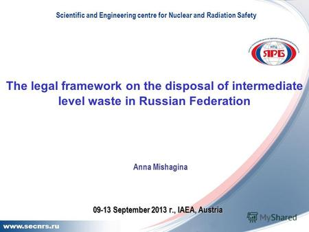 11 www.secnrs.ru The legal framework on the disposal of intermediate level waste in Russian Federation Scientific and Engineering centre for Nuclear and.