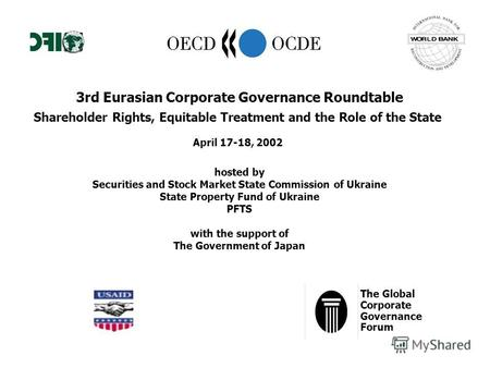 3rd Eurasian Corporate Governance Roundtable Shareholder Rights, Equitable Treatment and the Role of the State April 17-18, 2002 hosted by Securities and.