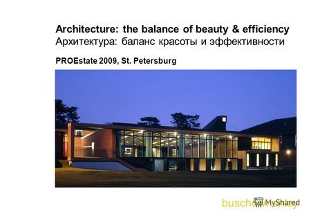 Buschowhenley Architecture: the balance of beauty & efficiency Архитектура: баланс красоты и эффективности PROEstate 2009, St. Petersburg.