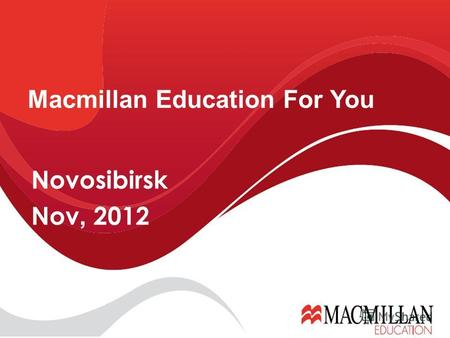Novosibirsk Nov, 2012 Macmillan Education For You.