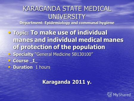 KARAGANDA STATE MEDICAL UNIVERSITY Department: Epidemiology and communal hygiene Topic: To make use of individual manes and individual medical manes of.