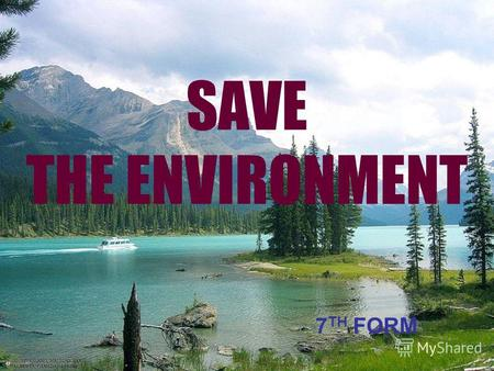 SAVE THE ENVIRONMENT 7 TH FORM. The plan of the lesson Pronunciation. Pronunciation. The environment what does it mean? The environment what does it mean?