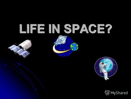 LIFE IN SPACE?. Read the definitions and tell what is described in the picture Larger than Earth Larger than Earth Lighter than water Lighter than water.