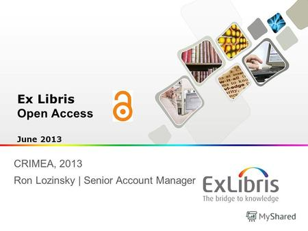 Ex Libris Open Access June 2013 CRIMEA, 2013 Ron Lozinsky | Senior Account Manager.