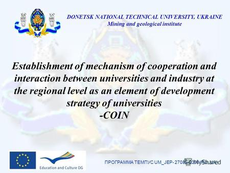 DONETSK NATIONAL TECHNICAL UNIVERSITY, UKRAINE Mining and geological institute Establishment of mechanism of cooperation and interaction between universities.