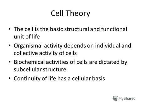Cell Theory The cell is the basic structural and functional unit of life Organismal activity depends on individual and collective activity of cells Biochemical.