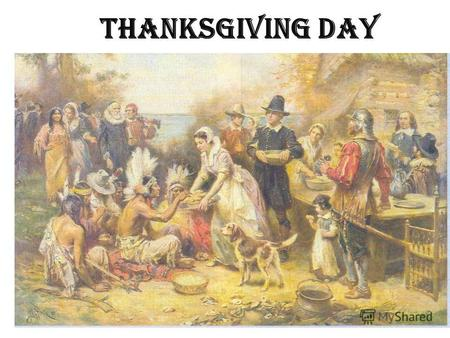 Thanksgiving Day. An American holiday The Pilgrims came to America in 1620.