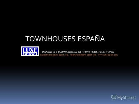 TOWNHOUSES ESPAÑA Pau Claris, 79 3-2A 08007 Barcelona, Tel. +34 933 429618, Fax. 933 429623 marinabudon@luxe-agent.com reservation@luxe-agent.com www.luxe-agent.commarinabudon@luxe-agent.comreservation@luxe-agent.comwww.luxe-agent.com.