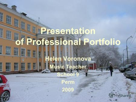 Presentation of Professional Portfolio Helen Voronova Music Teacher School 9 Perm 2009.