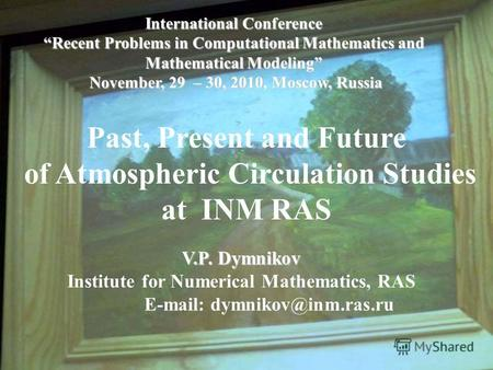 International Conference Recent Problems in Computational Mathematics and Mathematical Modeling November, 29 – 30, 2010, Moscow, Russia Past, Present and.