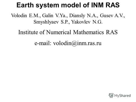 Earth system model of INM RAS Volodin E.M., Galin V.Ya., Diansly N.A., Gusev A.V., Smyshlyaev S.P., Yakovlev N.G. Institute of Numerical Mathematics RAS.