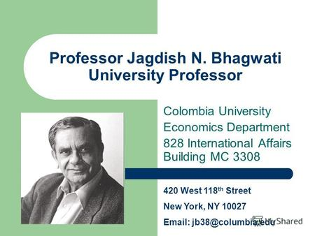 Professor Jagdish N. Bhagwati University Professor Colombia University Economics Department 828 International Affairs Building MC 3308 420 West 118 th.