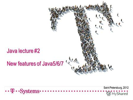 Saint Petersburg, 2012 Java lecture #2 New features of Java5/6/7.