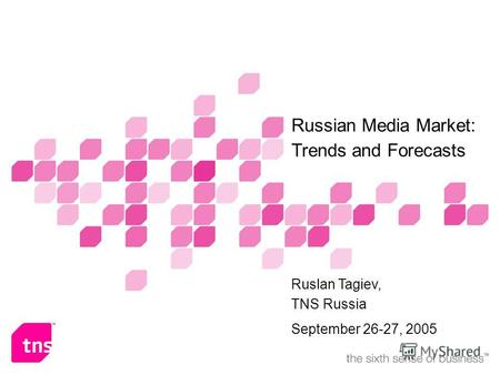 Name of presenter(s) or subtitle Russian Media Market: Trends and Forecasts Ruslan Tagiev, TNS Russia September 26-27, 2005.