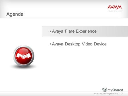 Agenda © Avaya Inc. 2010. All rights reserved. 1 Avaya Flare Experience Avaya Desktop Video Device.