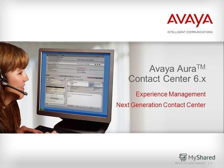 ©2010. All rights reserved. 1 Avaya Aura TM Contact Center 6.1 Avaya Aura TM Contact Center 6.x Experience Management Next Generation Contact Center.