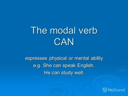 The modal verb CAN expresses physical or mental ability e.g. She can speak English. He can study well.