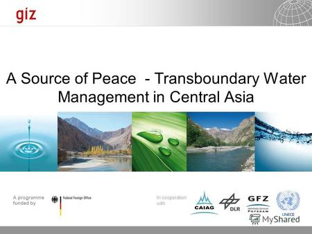 15.12.2013 Seite 1 A programme funded by In cooperation with Click to edit Master subtitle style A Source of Peace - Transboundary Water Management in.