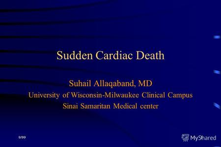 9/991 Sudden Cardiac Death Suhail Allaqaband, MD University of Wisconsin-Milwaukee Clinical Campus Sinai Samaritan Medical center.