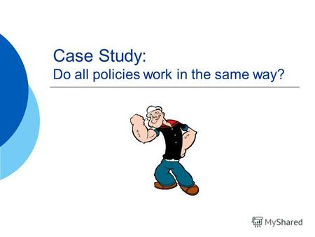 Case Study: Do all policies work in the same way?.