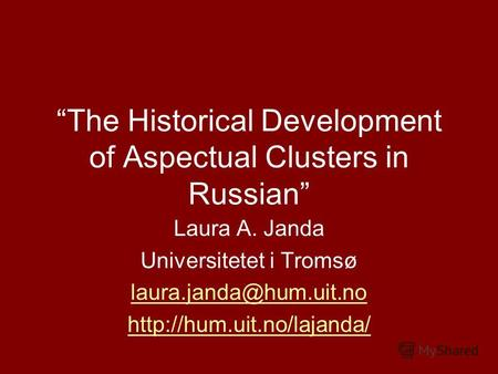 The Historical Development of Aspectual Clusters in Russian Laura A. Janda Universitetet i Tromsø laura.janda@hum.uit.no