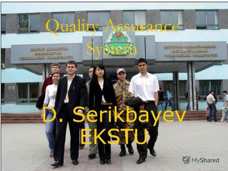 Quality Assurance System D. Serikbayev EKSTU. History of Creation. 2001 2002-2003 2004 2006 The new scientific-research laboratory Monitoring and Management.