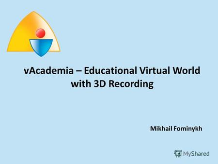 VAcademia – Educational Virtual World with 3D Recording Mikhail Fominykh.