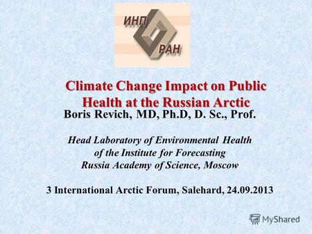 Boris Revich, MD, Ph.D, D. Sc., Prof. Head Laboratory of Environmental Health of the Institute for Forecasting Russia Academy of Science, Moscow 3 International.