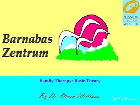 By Dr. Steven Williams Family Therapy: Basic Theory.