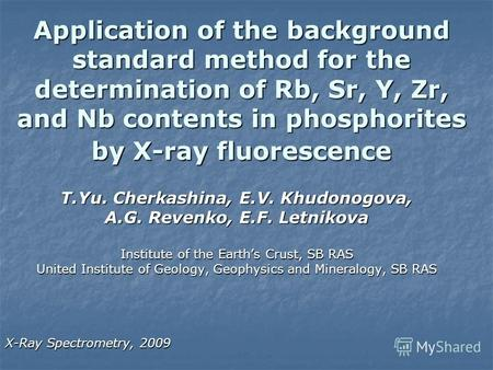 Application of the background standard method for the determination of Rb, Sr, Y, Zr, and Nb contents in phosphorites by X-ray fluorescence T.Yu. Cherkashina,