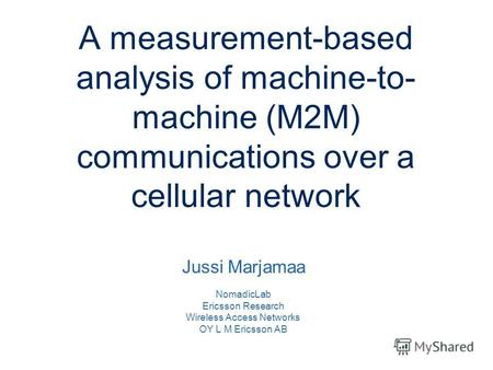 Slide title minimum 48 pt Slide subtitle minimum 30 pt A measurement-based analysis of machine-to- machine (M2M) communications over a cellular network.