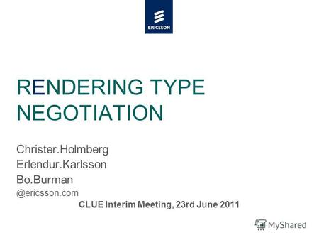 Slide title minimum 48 pt Slide subtitle minimum 30 pt RENDERING TYPE NEGOTIATION Christer.Holmberg Erlendur.Karlsson Bo.Burman @ericsson.com CLUE Interim.